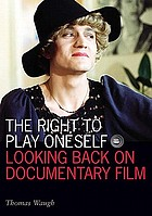 The right to play oneself : looking back on documentary film