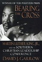 Bearing the cross : Martin Luther King, Jr., and the Southern Christian Leadership Conference