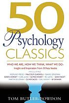 50 Psychology Classics : Who We Are, How We Think, What We Do.