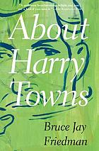 About Harry Towns : a novel
