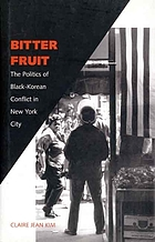 Bitter fruit : the politics of Black-Korean conflict in New York City
