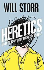 The heretics : adventures with the enemies of science