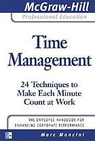 Time management : 24 techniques to make each minute count at work