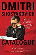 Dmitri Shostakovich catalogue : the first hundered years and beyond