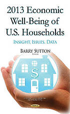 2013 economic well-being of U.S. households : insight, issues, data