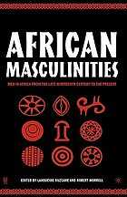 African masculinities : men in Africa from the late nineteenth century to the present