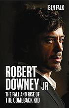Robert Downey Jr : the rise and fall of the comeback kid