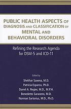 Public health aspects of diagnosis and classification of mental and behavioral disorders : refining the research agenda for DSM-5 and ICD-11
