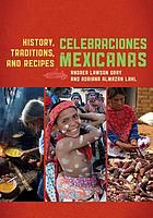 Celebraciones Mexicanas : history, traditions, and recipes