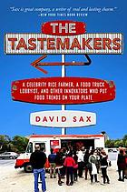 The tastemakers : why we're crazy for cupcakes but fed up with fondue : (plus baconomics, superfoods, and other secrets from the world of food trends)
