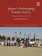 Japan's Emerging Youth Policy : Getting Young Adults Back to Work.