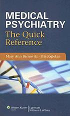 Medical psychiatry : the quick reference