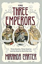 The three emperors : three cousins, three empires and the road to World War One