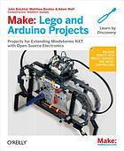 Make-- LEGO and Arduino projects : projects for extending mindstorms NXT with open-source electronics