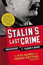 Stalin's last crime : the plot against the Jewish doctors, 1948-1953