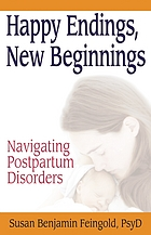 Happy endings, new beginnings : navigating postpartum disorders