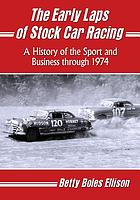 The early laps of stock car racing : a history of the sport and business through 1974