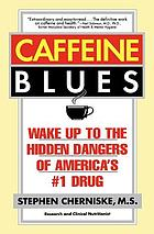 Caffeine blues : wake up to the hidden dangers of America's #1 drug