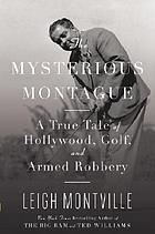 The mysterious Montague : a true tale of Hollywood, golf, and armed robbery