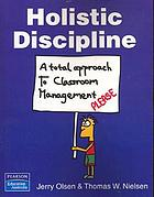 Holistic discipline : a total approach to classroom management