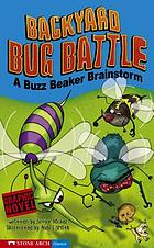 Backyard bug battle : a Buzz Beaker Brainstorm