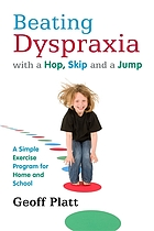 Beating dyspraxia with a hop, skip and a jump : a simple exercise program for home and school