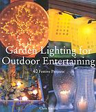 Garden lighting for outdoor entertaining : 40 festive projects