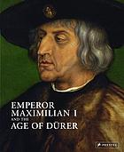 Emperor Maximilian I and the age of Dürer