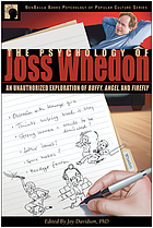 The psychology of Joss Whedon : an unauthorized exploration of Buffy, Angel, and Firefly
