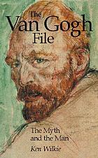 The Van Gogh file : the myth & the man