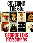 Covering the '60s : George Lois, the Esquire era.