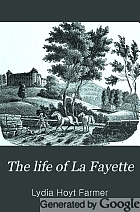 The life of La Fayette, the knight of liberty in two worlds and two centuries.