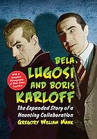 Bela Lugosi and Boris Karloff : the expanded story of a haunting collaboration, with a complete filmography of their films together