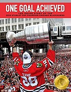 One goal achieved : the inside story of the 2010 Stanley Cup champion Chicago Blackhawks