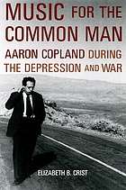 Music for the common man : Aaron Copland during the Depression and war