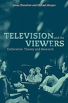 Television and its viewers : cultivation research and theory