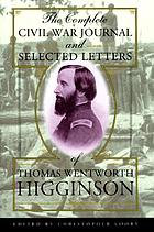 The complete Civil War journal and selected letters of Thomas Wentworth Higginson