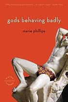 Gods behaving badly : a novel