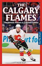 The Calgary Flames : the hottest players & greatest games