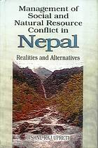 Management of social and natural resource conflict in Nepal : realities and alternatives
