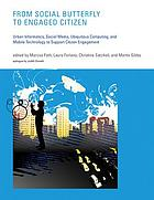 From social butterfly to engaged citizen : urban informatics, social media, ubiquitous computing, and mobile technology to support citizen engagement