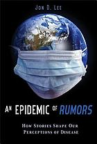 An epidemic of rumors : how stories shape our perception of disease
