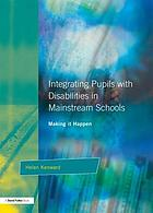 Integrating pupils with disabilities in mainstream schools : making it happen