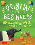 Origami for beginners : the creative world of paperfolding