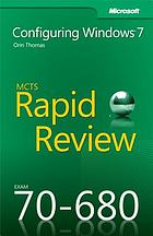 MCTS 70-680 rapid review : configuring Windows 7