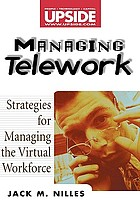 Managing telework : strategies for managing the virtual workforce