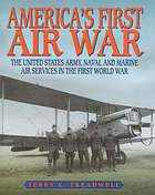 America's first air war : the United States army, naval and marine air services in the First World War