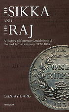 The Sikka and the Raj : a history of currency legislations of the East India Company, 1772-1835