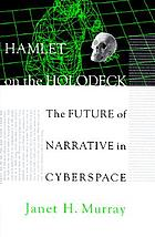 Hamlet on the holodeck : the future of narrative in cyberspace