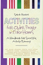 Activities for older people in care homes : a handbook for successful activity planning